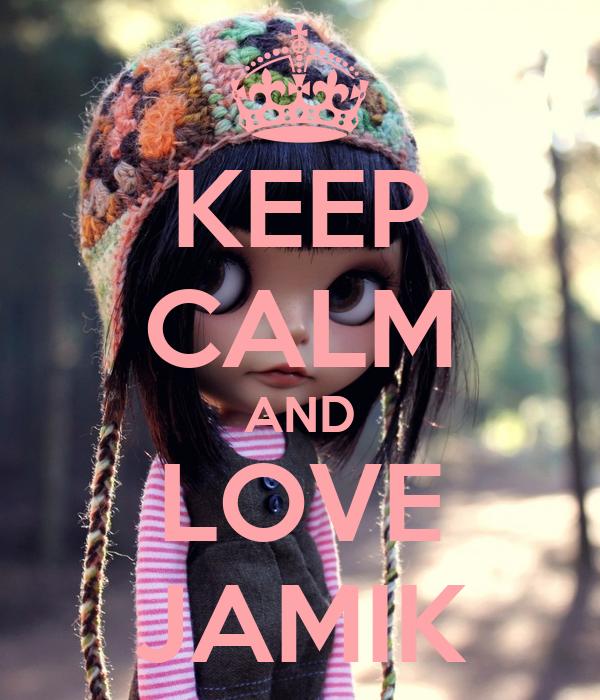 KEEP CALM AND LOVE JAMIK
