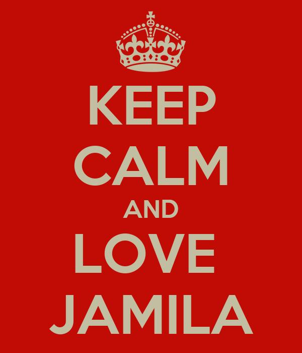 KEEP CALM AND LOVE  JAMILA