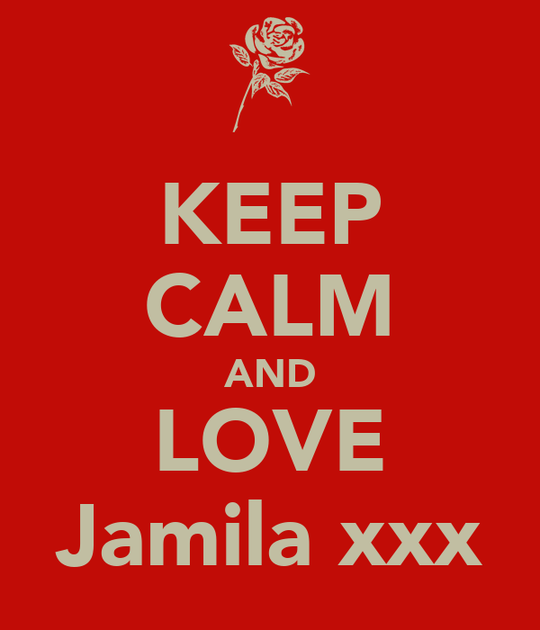 KEEP CALM AND LOVE Jamila xxx
