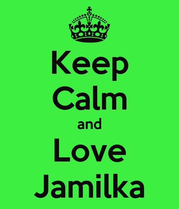 Keep Calm and Love Jamilka