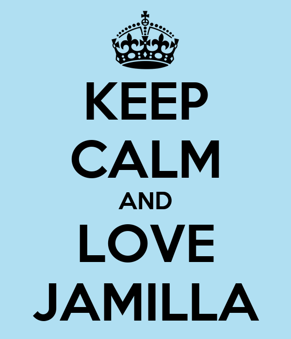 KEEP CALM AND LOVE JAMILLA