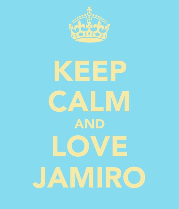 KEEP CALM AND LOVE JAMIRO