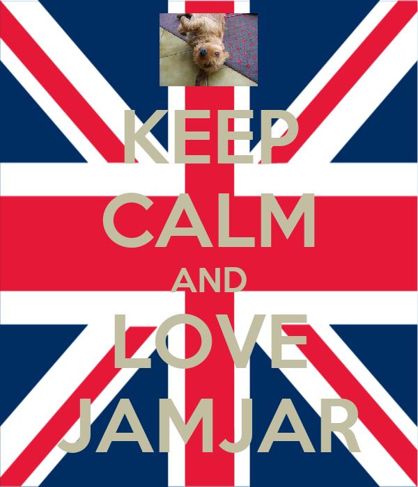 KEEP CALM AND LOVE JAMJAR