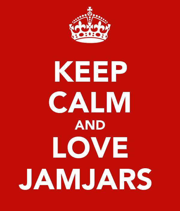 KEEP CALM AND LOVE JAMJARS