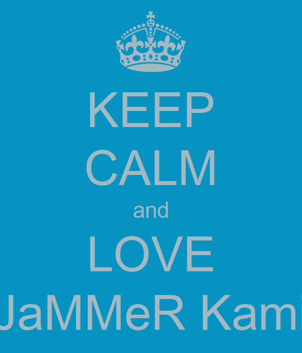 KEEP CALM and LOVE JaMMeR Kami