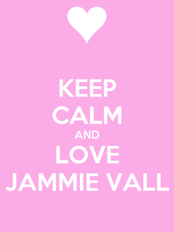 KEEP CALM AND LOVE JAMMIE VALL