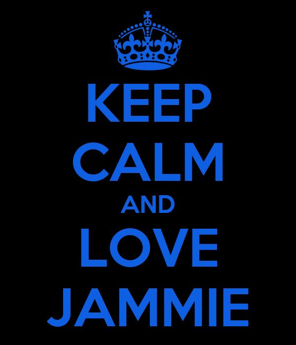 KEEP CALM AND LOVE JAMMIE