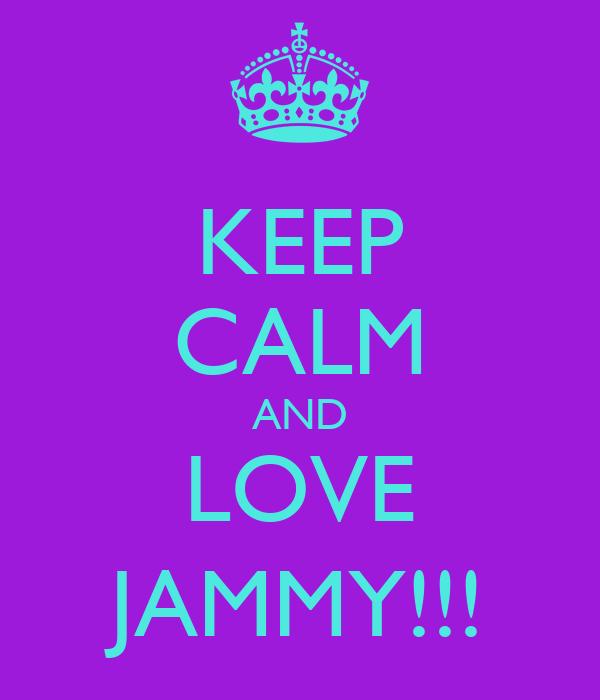 KEEP CALM AND LOVE JAMMY!!!