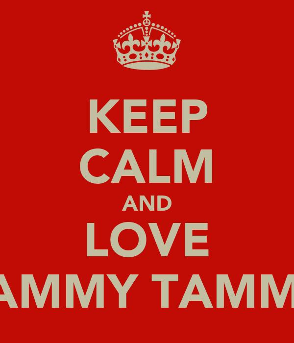 KEEP CALM AND LOVE JAMMY TAMMY