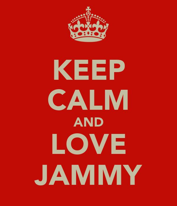 KEEP CALM AND LOVE JAMMY