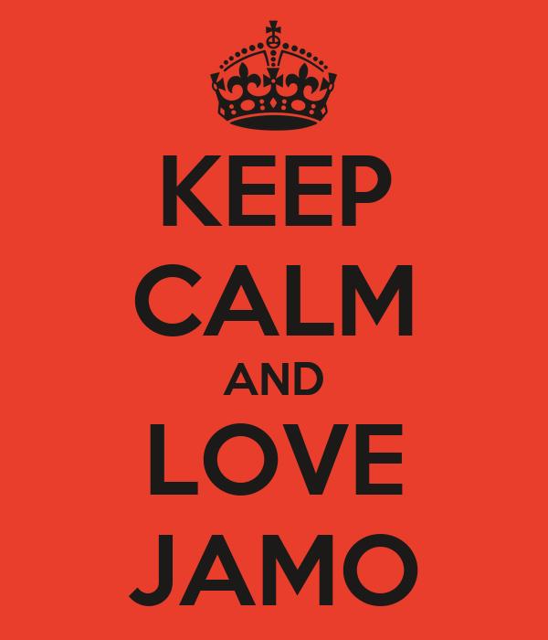 KEEP CALM AND LOVE JAMO