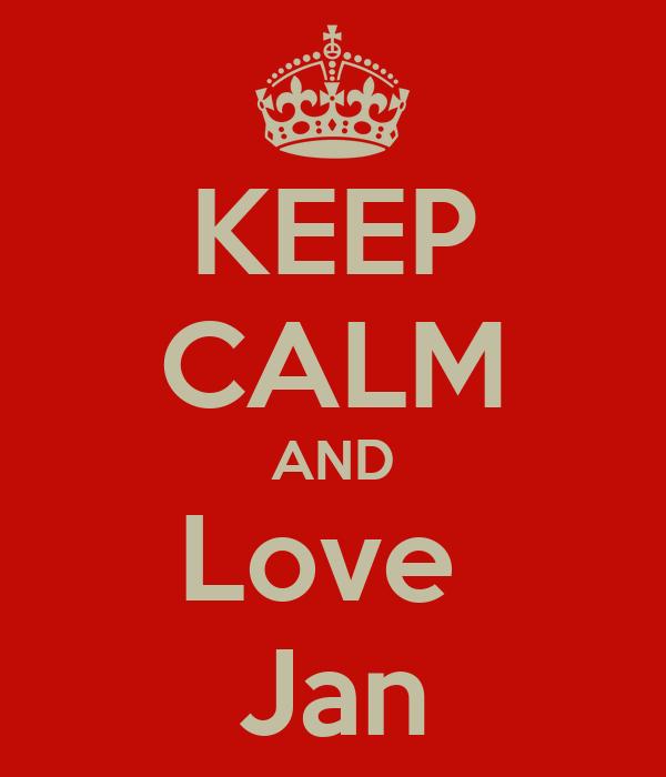 KEEP CALM AND Love  Jan