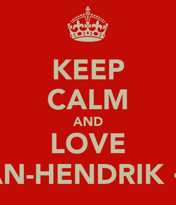 KEEP CALM AND LOVE JAN-HENDRIK <3