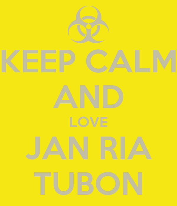 KEEP CALM AND LOVE JAN RIA TUBON