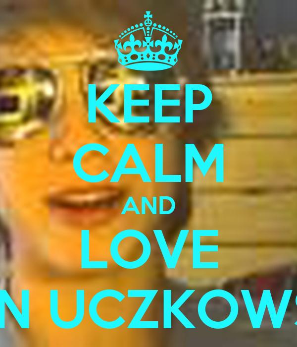 KEEP CALM AND LOVE JAN UCZKOWSKI