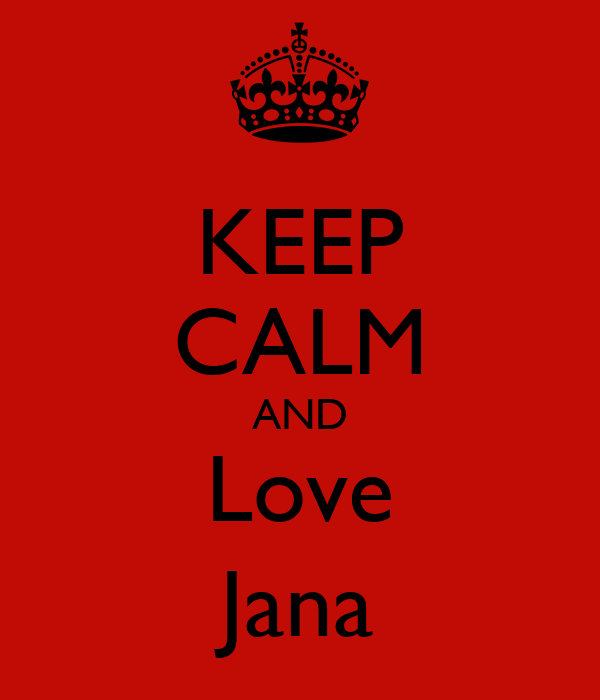 KEEP CALM AND Love Jana