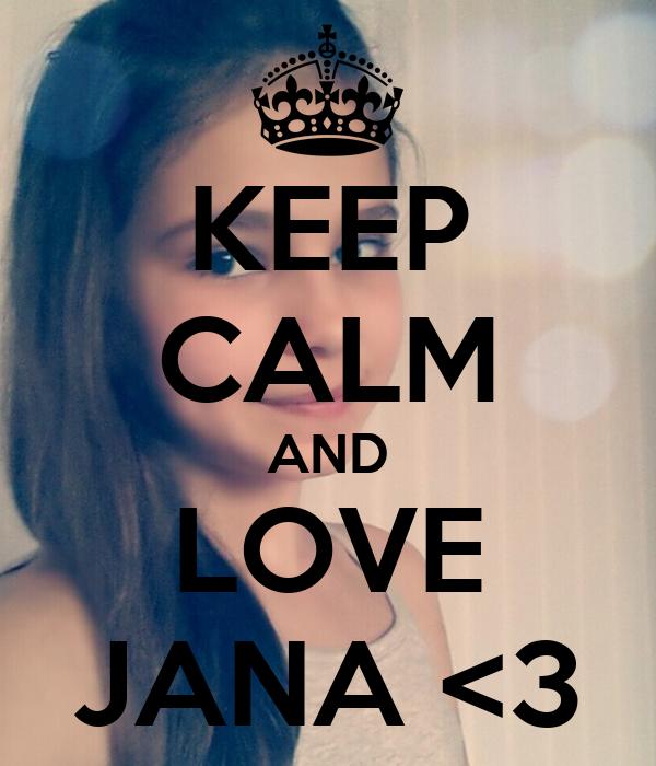 KEEP CALM AND LOVE JANA <3