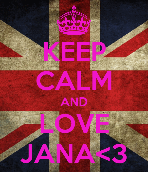 KEEP CALM AND LOVE JANA<3