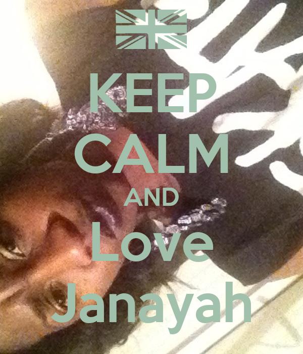 KEEP CALM AND Love Janayah