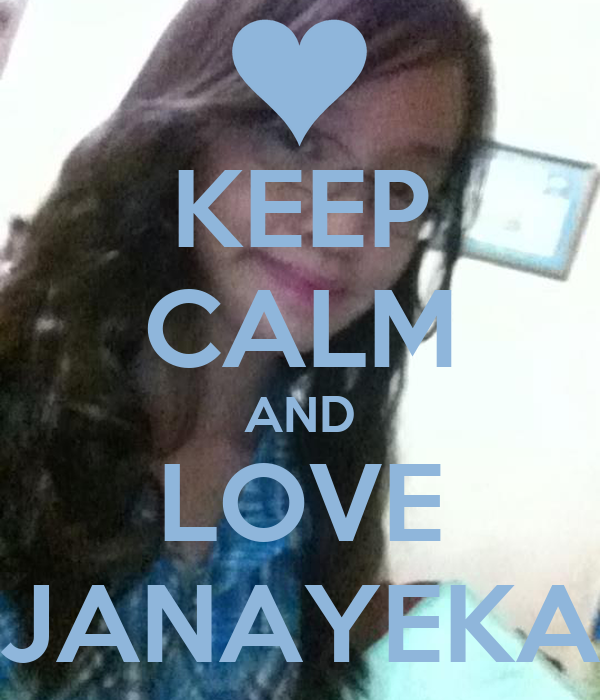 KEEP CALM AND LOVE JANAYEKA