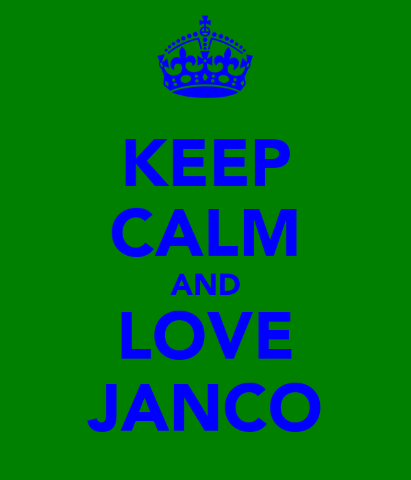 KEEP CALM AND LOVE JANCO