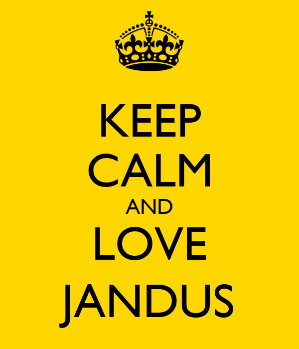 KEEP CALM AND LOVE JANDUS