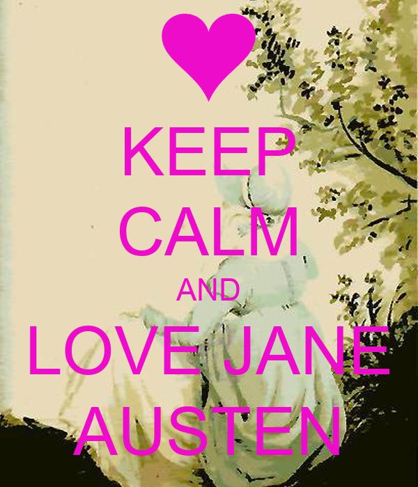 KEEP CALM AND LOVE JANE AUSTEN