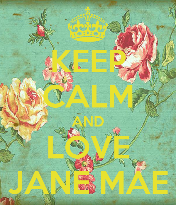 KEEP CALM AND LOVE JANE MAE