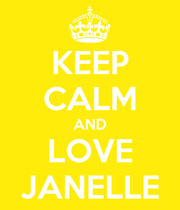 KEEP CALM AND LOVE JANELLE