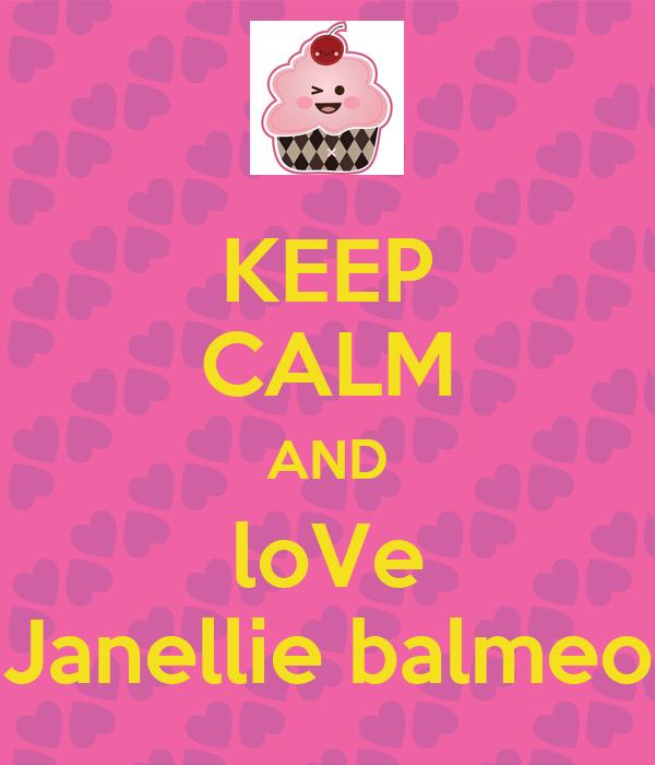 KEEP CALM AND loVe Janellie balmeo
