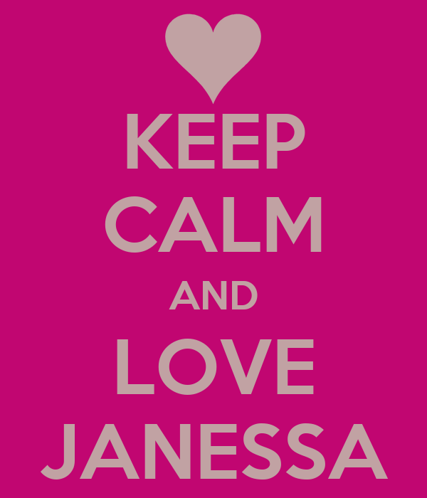 KEEP CALM AND LOVE JANESSA