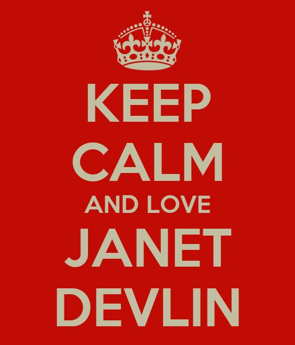 KEEP CALM AND LOVE JANET DEVLIN