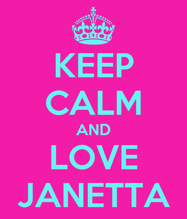 KEEP CALM AND LOVE JANETTA