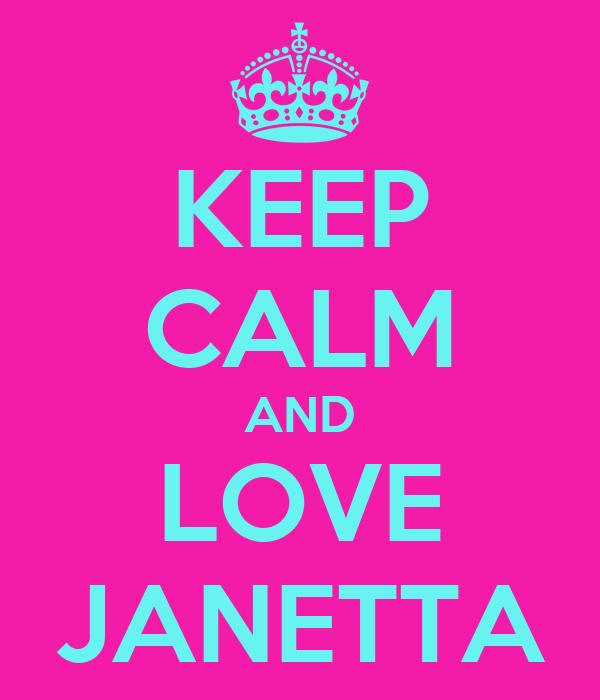 KEEP CALM AND LOVE JANETTA