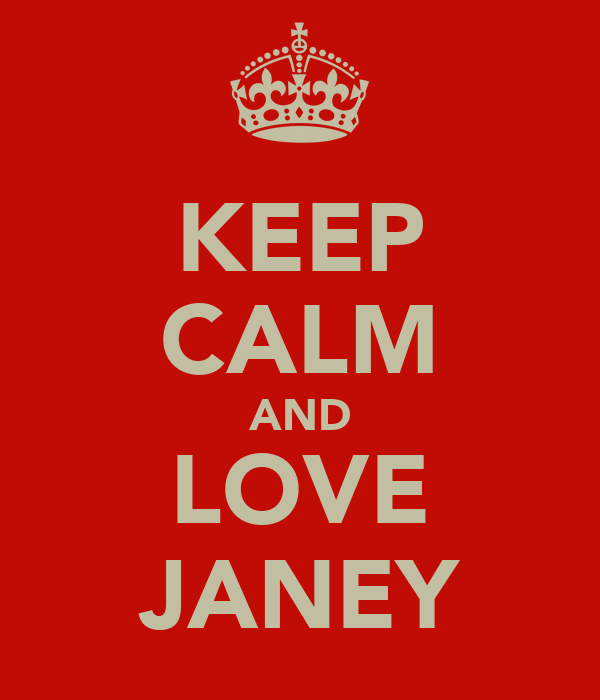 KEEP CALM AND LOVE JANEY