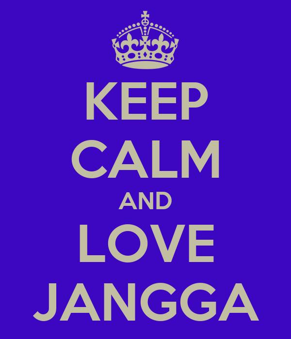 KEEP CALM AND LOVE JANGGA