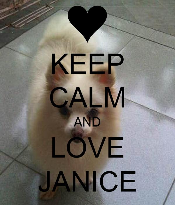 KEEP CALM AND LOVE JANICE