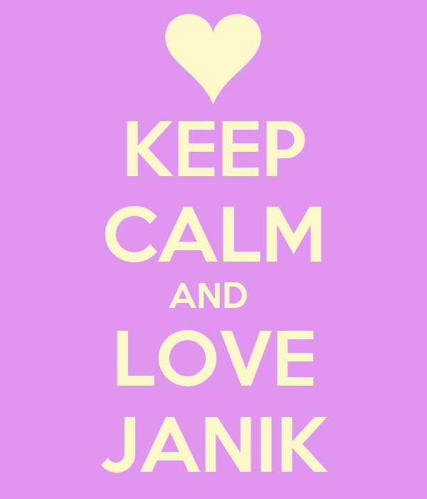 KEEP CALM AND  LOVE JANIK