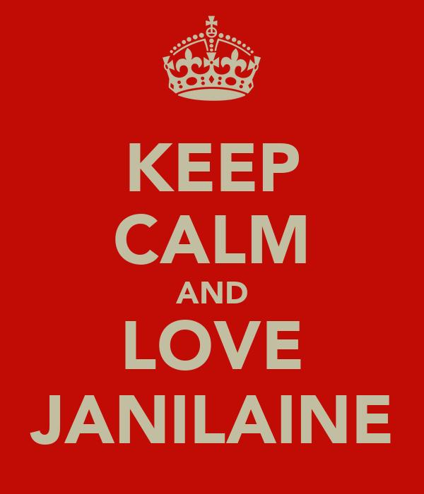 KEEP CALM AND LOVE JANILAINE