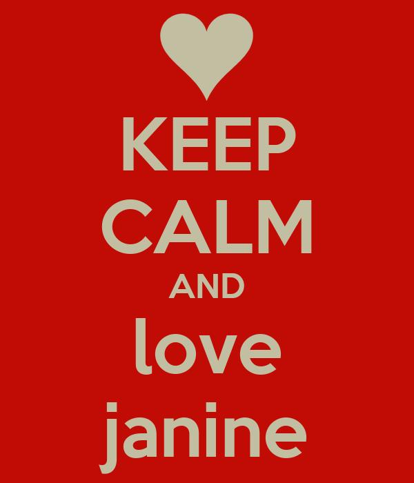 KEEP CALM AND love janine