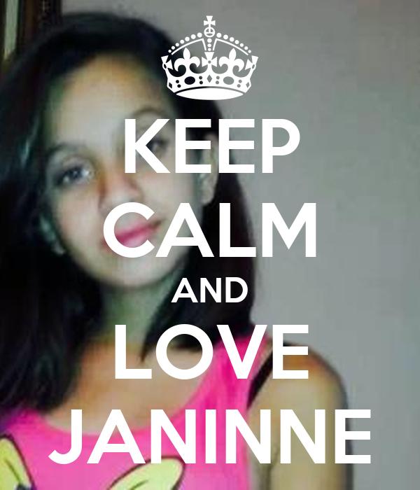 KEEP CALM AND LOVE JANINNE