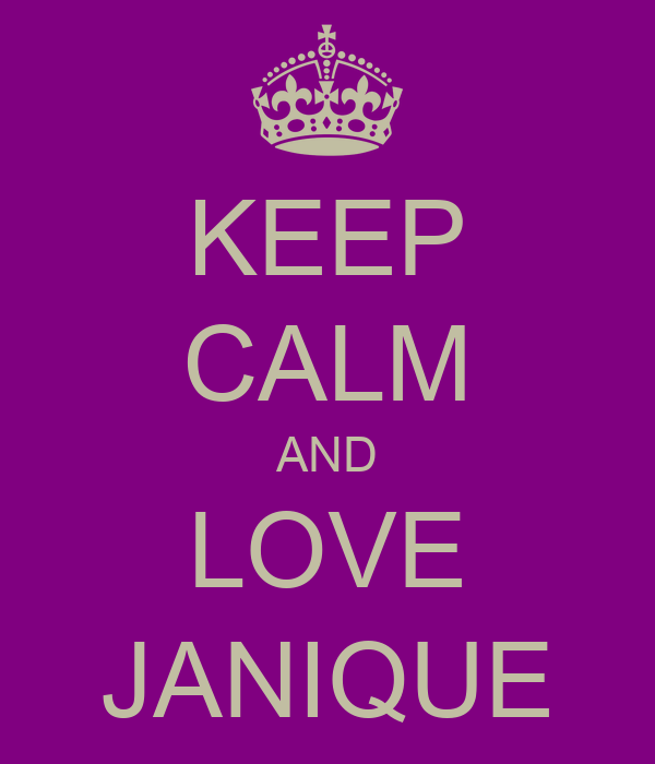 KEEP CALM AND LOVE JANIQUE