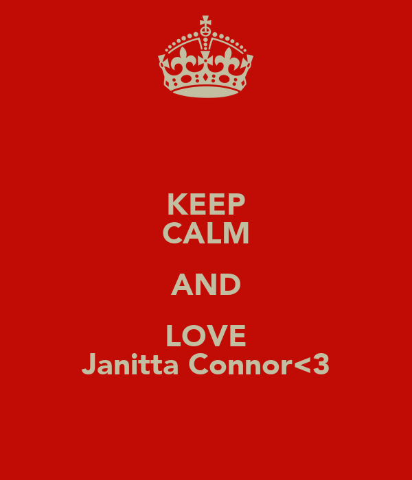 KEEP CALM AND LOVE Janitta Connor<3