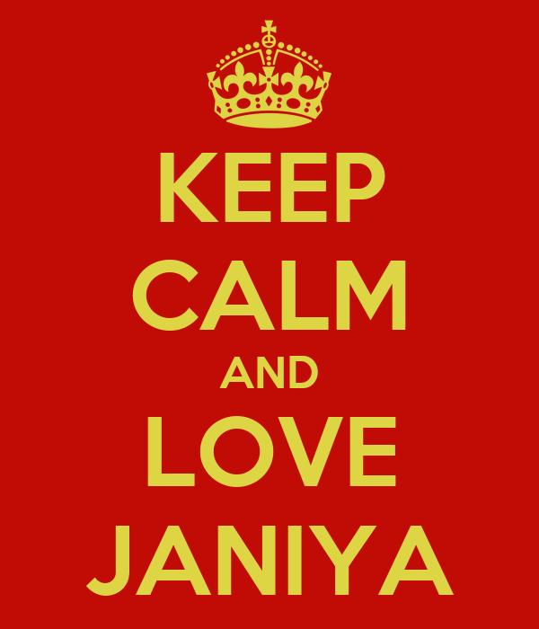 KEEP CALM AND LOVE JANIYA