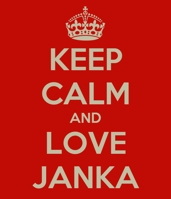 KEEP CALM AND LOVE JANKA