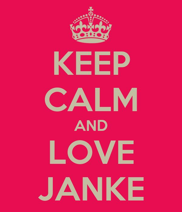 KEEP CALM AND LOVE JANKE