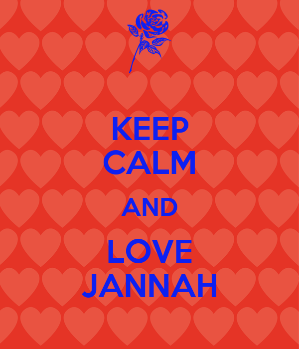 KEEP CALM AND LOVE JANNAH