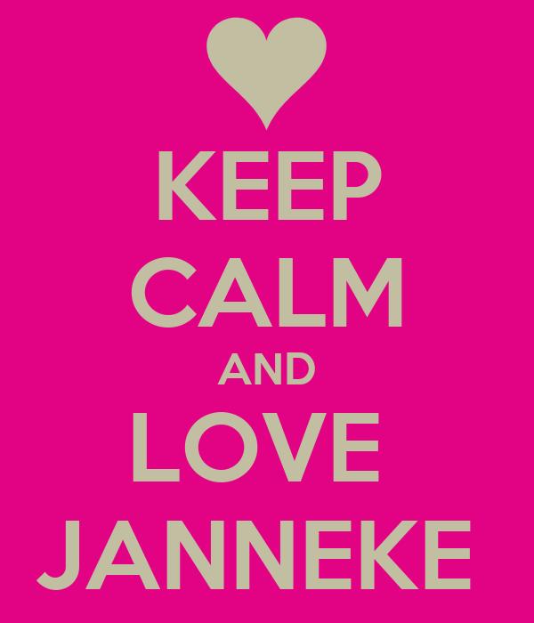 KEEP CALM AND LOVE  JANNEKE