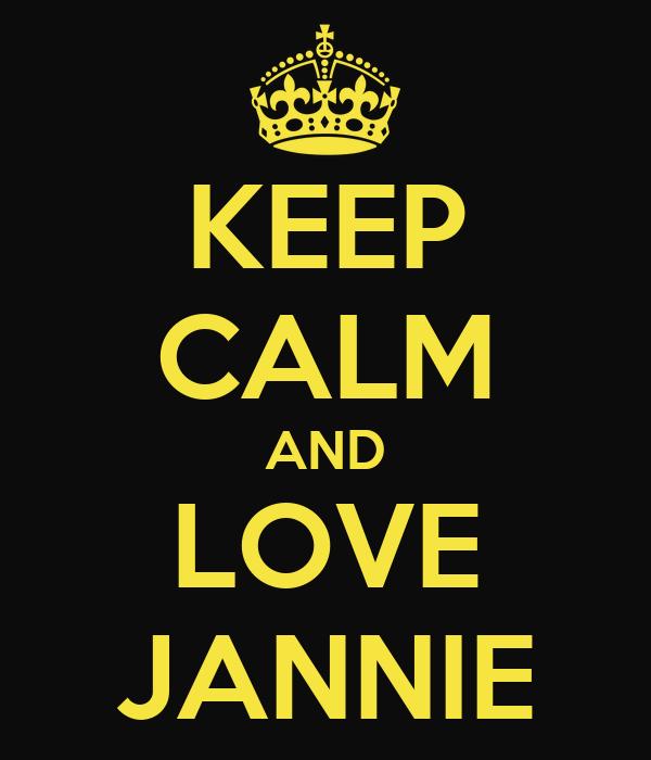KEEP CALM AND LOVE JANNIE