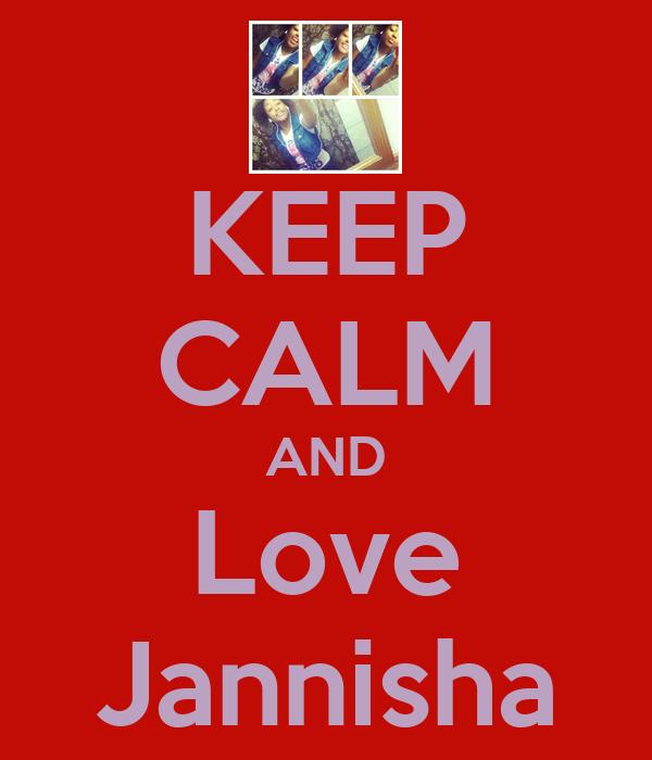 KEEP CALM AND Love Jannisha